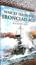WAR AT SEA IN THE IRONCLAD AGE / Richard Hill (2000)
