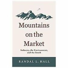 New Directions in Southern History Ser.: Mountains on the Market : Industry,...