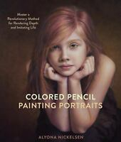 Colored Pencil Painting Portraits: Master a Revolutionary Method for Rendering D