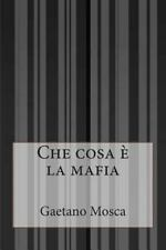 Che Cosa è la Mafia by Gaetano Mosca (2014, Paperback)