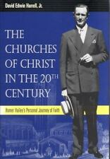 The Churches of Christ in the 20th Century - Homer Hailey's Personal Journey...