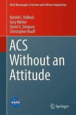 NASA Monographs in Systems and Software Engineering: ACS Without an Attitude...