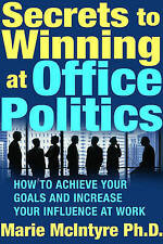 Secrets to Winning at Office Politics: How to Achieve Your Goals and Increase Yo