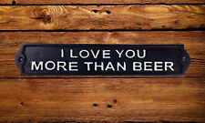 I LOVE YOU MORE THAN BEER SIGN Cast Iron Plaque 33cm Funny Humour