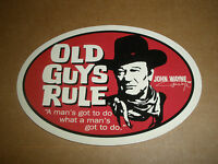 "OLD GUYS RULE JOHN WAYNE "" A MAN'S GOT TO DO WHAT A MAN'S GOT TO DO "" STICKER"