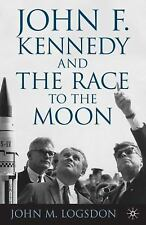 John F. Kennedy and the Race to the Moon (Palgrave Studies in the History of Sc
