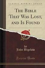 The Bible That Was Lost, and Is Found (Classic Reprint) by Jr. Dr John Bigelow