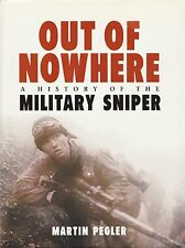 OUT OF NOWHERE: A History of the Military Sniper by Martin Pegler 2004 HC 1Ed