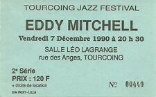RARE / TICKET BILLET DE CONCERT - EDDY MITCHELL LIVE A TOURCOING ( FRANCE ) 1990