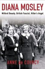 Diana Mosley : Mitford Beauty, British Fascist, Hitler's Angel by Anne De...