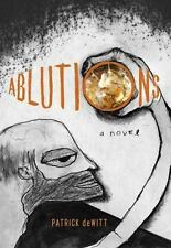 NEW - Ablutions: Notes for a Novel by deWitt, Patrick