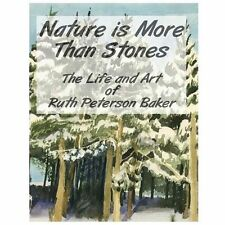 Nature Is More Than Stones: the Life and Art of Ruth Peterson Baker by Ruth...