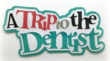 A TRIP TO THE DENTIST TITLE PREMADE PAPER PIECING 3D DIE CUT MYTB KIRA