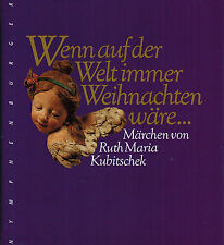 Wenn auf der Welt immer Weihnachten wäre, Märchen v Ruth Maria Kubitschek, 2011