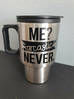 "New Personalised Stainless Travel Coffee Mug With Decal ""Me..Sarcastic? Never"""
