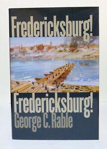 Fredericksburg! Fredericksburg! by George C. Rable. HC 1st Edition