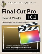 Final Cut Pro 10. 3 - How It Works : A Different Type of Manual - the Visual...
