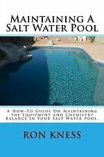 Maintaining a Salt Water Pool : A How-To Guide on Maintaining the Equipment...
