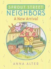 Sprout Street Neighbors: A New Arrival by Alter, Anna