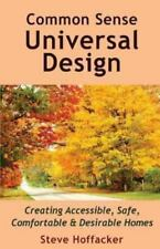 Common Sense Universal Design: Creating Accessible, Safe, Comfortable & Desirabl