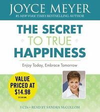 The Secret to True Happiness: Enjoy Today, Embrace Tomorrow, Meyer, Joyce