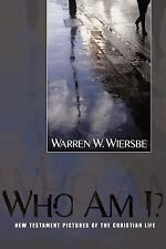 Who Am I? : New Testament Pictures of the Christian Life by Warren W. Wiersbe...