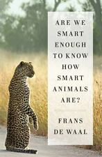 Are We Smart Enough to Know How Smart Animals Are? by Frans de Waal (2016,...