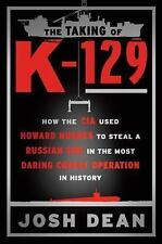 The Taking of K-129: How the CIA Used Howard Hughes to Steal a Russian Sub in th