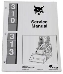 Bobcat 310, 313 Skid Steer Service Manual Shop Repair Book Part # 6556606
