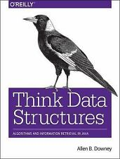 Think Data Structures : Algorithms and Information Retrieval in Java by Downey