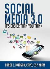 NEW Social Media 3.0: It's Easier Than You Think by Carol L. Morgan