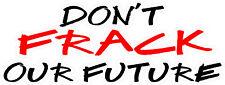 Don't Frack our Future Car Camper Window Bumper Sticker