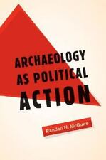 Archaeology as Political Action (California Series in Public Anthropology)