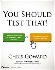 You Should Test That: Conversion Optimization for More Leads, Sales and Profit o