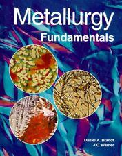 Metallurgy Fundamentals by Brandt, Daniel A.|Warner, J. C.