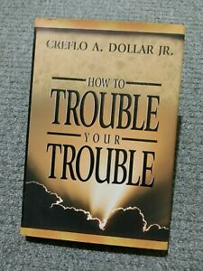 How to Trouble Your Trouble by Creflo A. Dollar (Hardback, 1998)