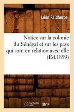 Notice Sur La Colonie Du Senegal Et Sur Les Pays Qui Sont En Relation Avec Elle