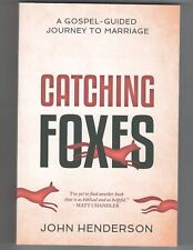 Catching Foxes: A Gospel-Guided Journey to Marriage byJohn Henderson(Paperback)