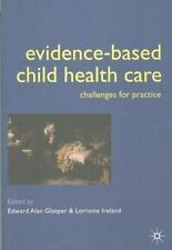 Evidence-Based Child Health Care : Challenges for Practice (2000, Paperback)