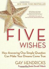 Five Wishes: How Answering One Simple Question Can Make Your Dreams Come True by