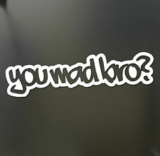 You Mad Bro ? sticker funny drift JDM KDM Truck Car window Bumper