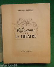 JEAN LOUIS BARRAULT REFLEXIONS SUR LE THEATRE EO NUM 1949 ILLS P CABANNE