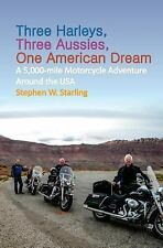 Three Harleys, Three Aussies, One American Dream : A 5,000-Mile Motorcycle...
