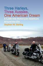 Three Harleys, Three Aussies, One American Dream : A 5,000-Mile Motorcycle...