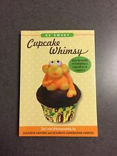 Cupcake Whimsy Easy-To-Make Scrumptious Cupcakes & Party Toppers 2012 Paperback