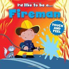Touch and Feel: I'd Like to be a... Fireman,Igloo Books Ltd