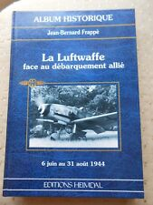 LA LUFTWAFFE FACE AU DEBARQUEMENT ALLIE / ALBUM HISTORIQUE HEIMDAL MILITARIA
