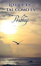Lo Que Es, Tal Como Es : SAT-Sangas con Prabhuji by Prabhuji Avadhuta...