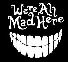 Alice In Wonderland We're All Mad Here Vinyl Decal Sticker Car Truck Window
