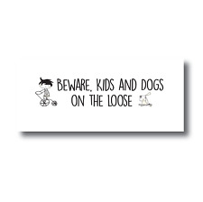 Beware Kids and Dogs On The Loose Sign, Children Sign, Kids Sign, Dogs Sign